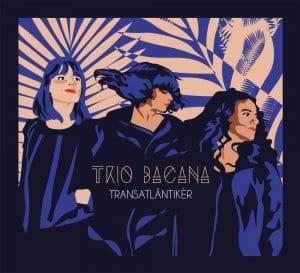 Transatlântikèr, TRIO BACANA